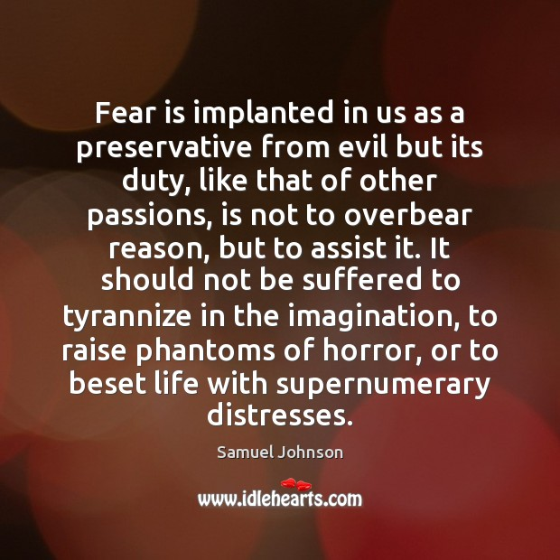 Image, Fear is implanted in us as a preservative from evil but its