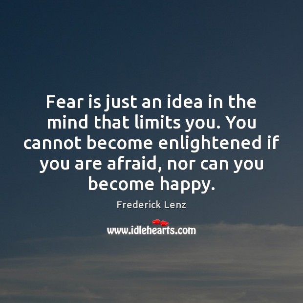 Fear is just an idea in the mind that limits you. You Image