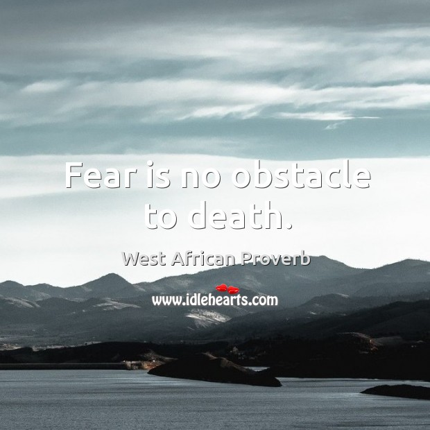 Image, Fear is no obstacle to death.