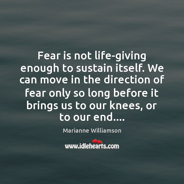 Fear is not life-giving enough to sustain itself. We can move in Image