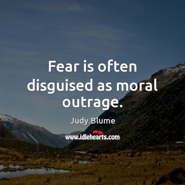Fear is often disguised as moral outrage. Fear Quotes Image