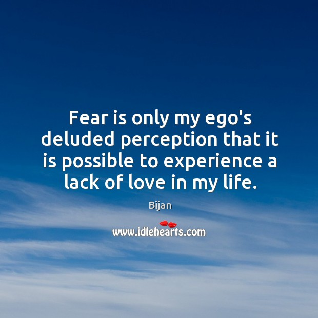 Image, Fear is only my ego's deluded perception that it is possible to