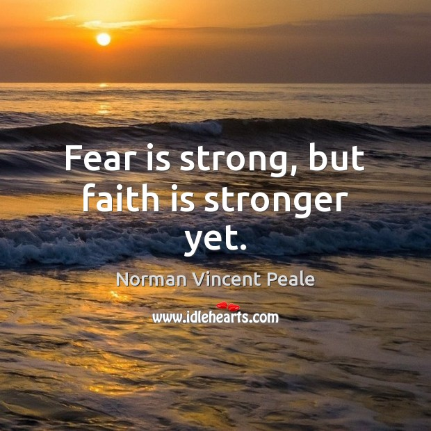 Fear is strong, but faith is stronger yet. Norman Vincent Peale Picture Quote