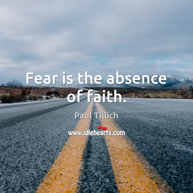 Fear is the absence of faith. Paul Tillich Picture Quote
