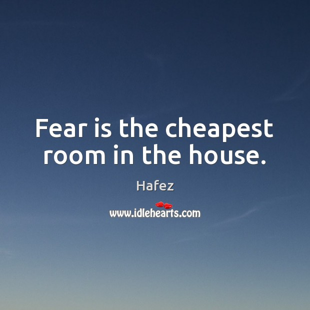 Fear is the cheapest room in the house. Image