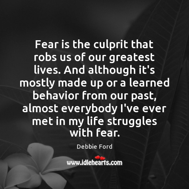 Fear is the culprit that robs us of our greatest lives. And Fear Quotes Image