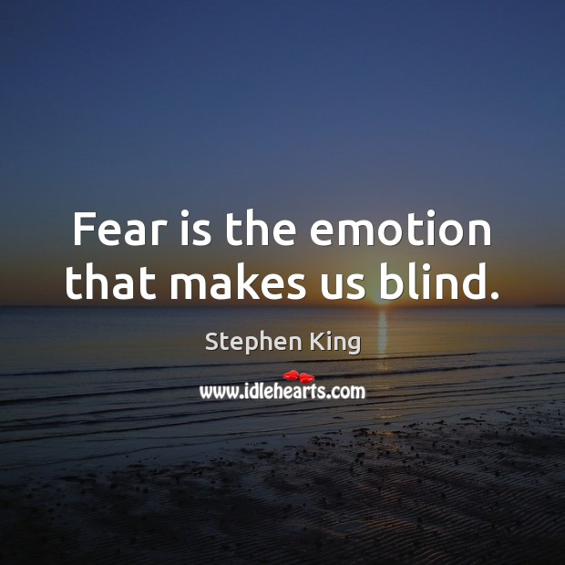 Image, Fear is the emotion that makes us blind.