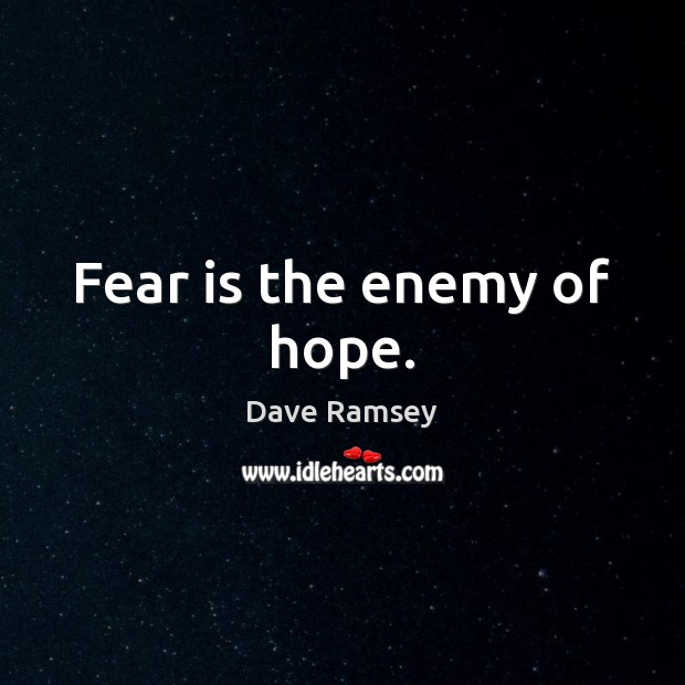 Fear is the enemy of hope. Image