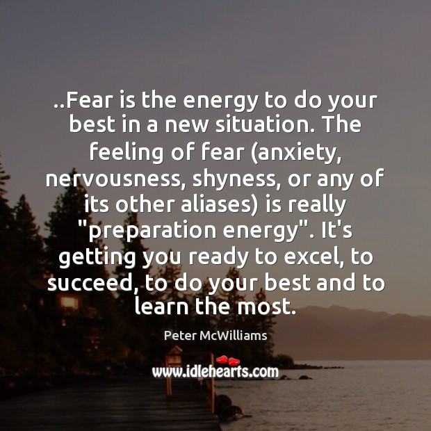 Image, ..Fear is the energy to do your best in a new situation.