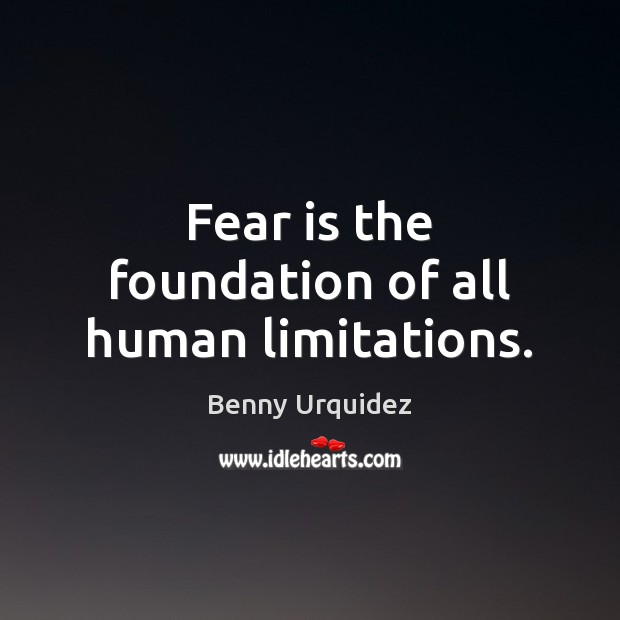 Image, Fear is the foundation of all human limitations.