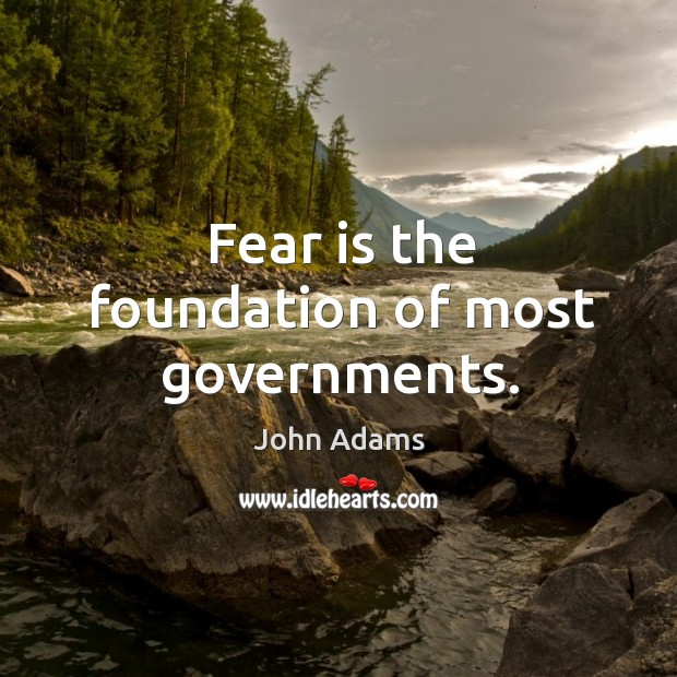Image, Fear is the foundation of most governments.