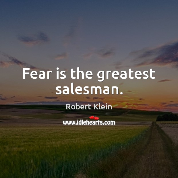 Fear is the greatest salesman. Fear Quotes Image