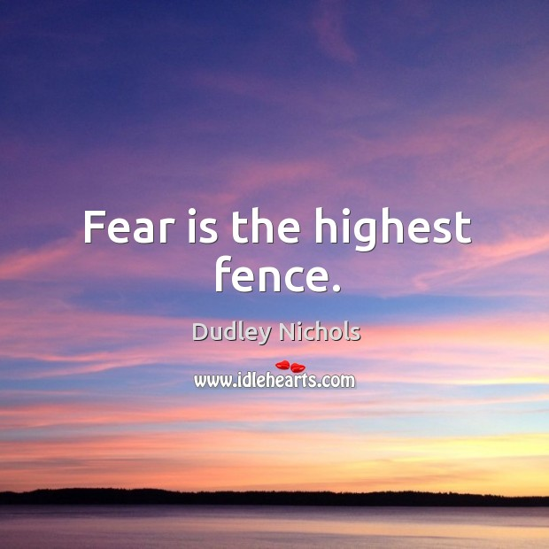 Fear is the highest fence. Image