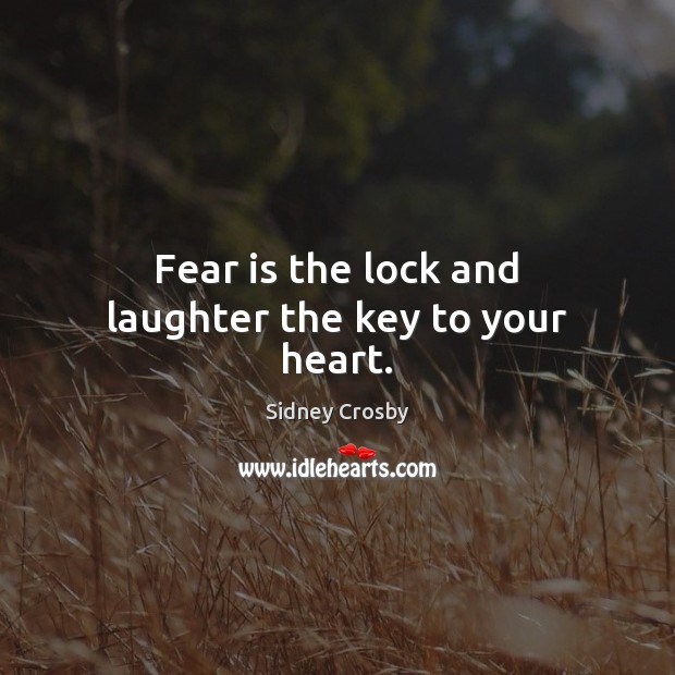 Fear is the lock and laughter the key to your heart. Sidney Crosby Picture Quote