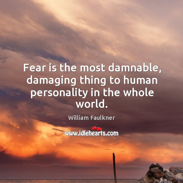 Image, Fear is the most damnable, damaging thing to human personality in the whole world.