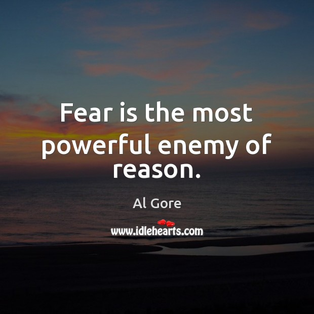 Image, Fear is the most powerful enemy of reason.