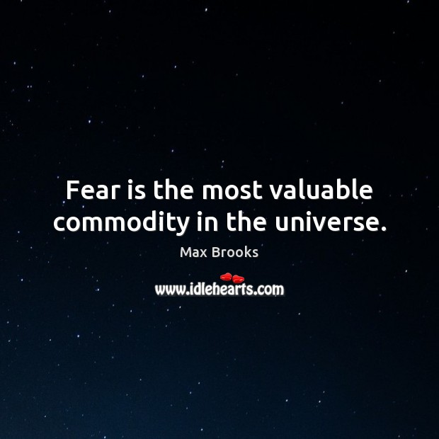 Fear is the most valuable commodity in the universe. Max Brooks Picture Quote