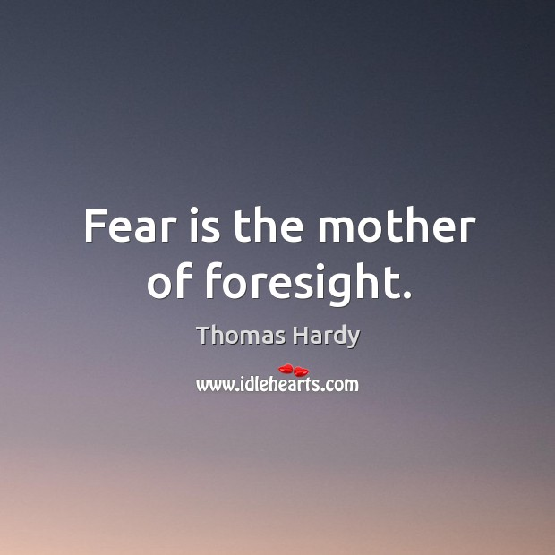 Image, Fear is the mother of foresight.