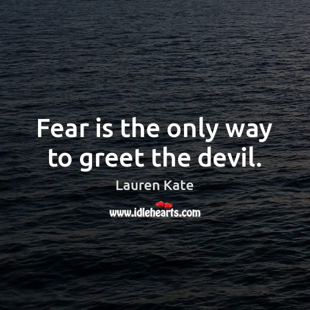 Fear is the only way to greet the devil. Fear Quotes Image