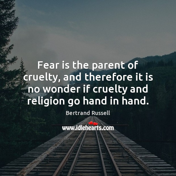 Fear is the parent of cruelty, and therefore it is no wonder Fear Quotes Image