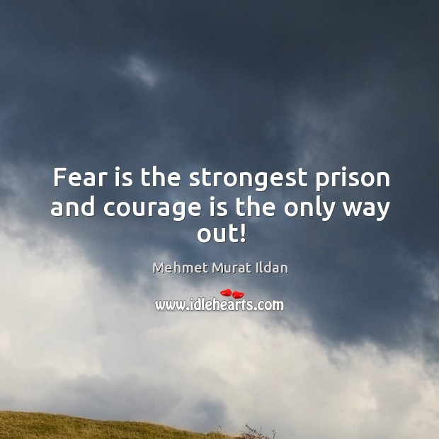 Image, Fear is the strongest prison and courage is the only way out!