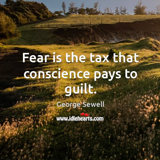 Fear is the tax that conscience pays to guilt. Image