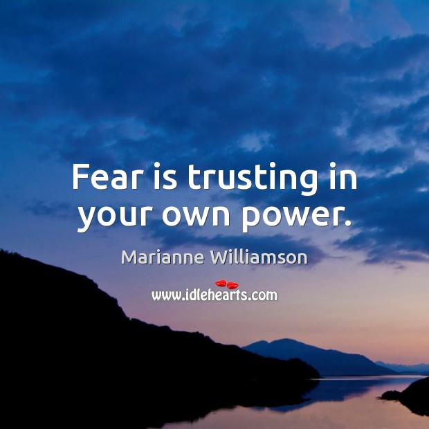 Image, Fear is trusting in your own power.