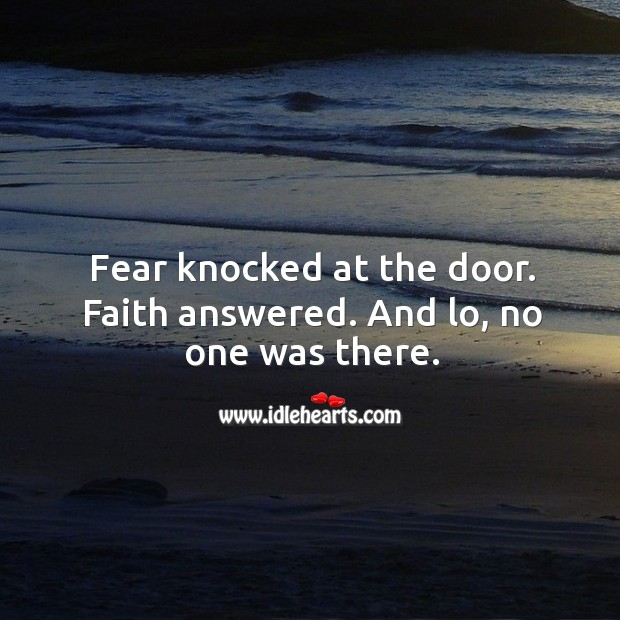 Fear knocked at the door. Faith answered. And lo, no one was there. Image