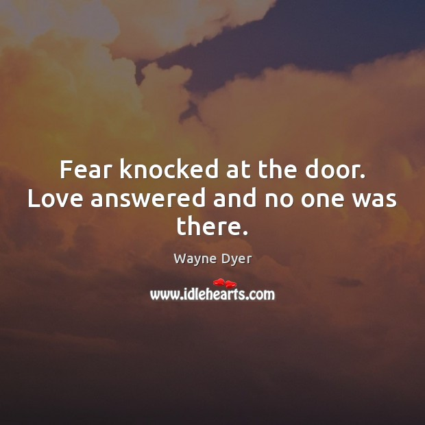 Fear knocked at the door. Love answered and no one was there. Image