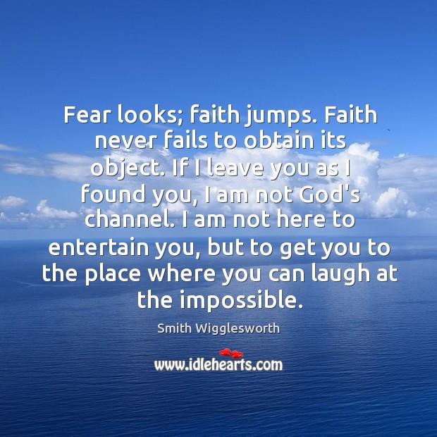 Fear looks; faith jumps. Faith never fails to obtain its object. If Image