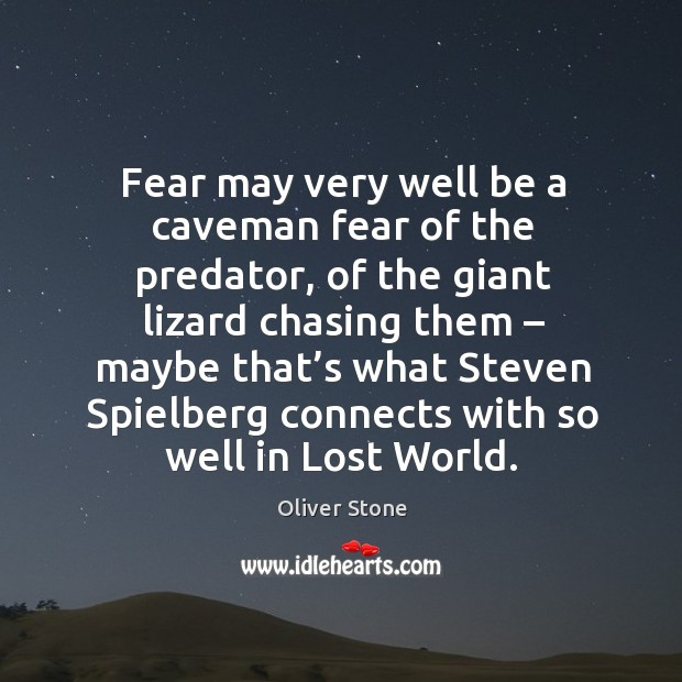 Fear may very well be a caveman fear of the predator Oliver Stone Picture Quote