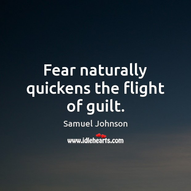 Fear naturally quickens the flight of guilt. Image