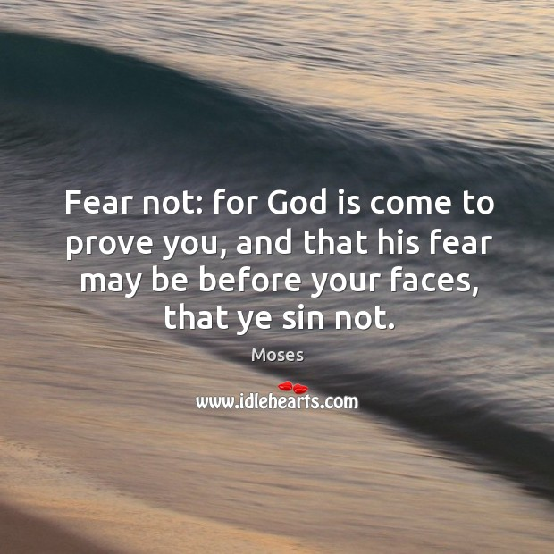 Fear not: for God is come to prove you, and that his Image