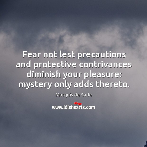 Fear not lest precautions and protective contrivances diminish your pleasure: mystery only Image