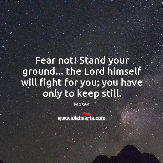 Fear not! Stand your ground… the Lord himself will fight for you; Image