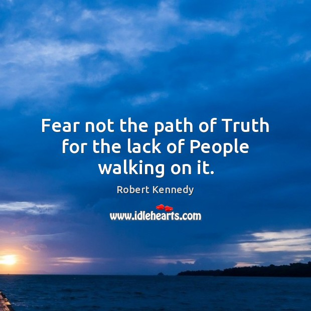 Fear not the path of Truth for the lack of People walking on it. Image