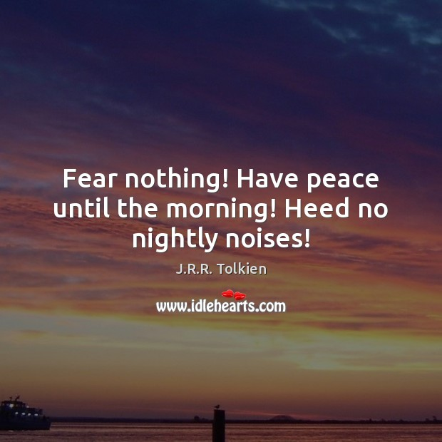 Fear nothing! Have peace until the morning! Heed no nightly noises! Image