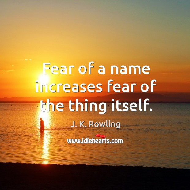 Fear of a name increases fear of the thing itself. Image