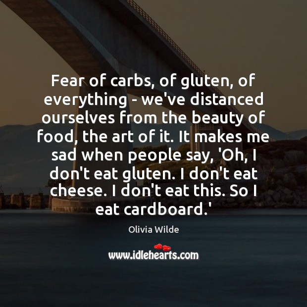 Fear of carbs, of gluten, of everything – we've distanced ourselves from Olivia Wilde Picture Quote