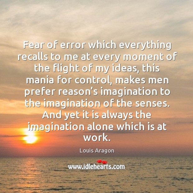 Fear of error which everything recalls to me at every moment of the flight of my ideas Louis Aragon Picture Quote