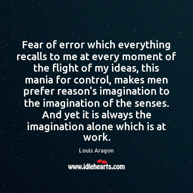 Fear of error which everything recalls to me at every moment of Louis Aragon Picture Quote