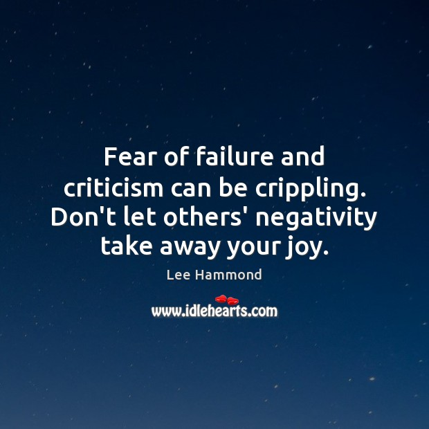 Fear of failure and criticism can be crippling. Don't let others' negativity Image