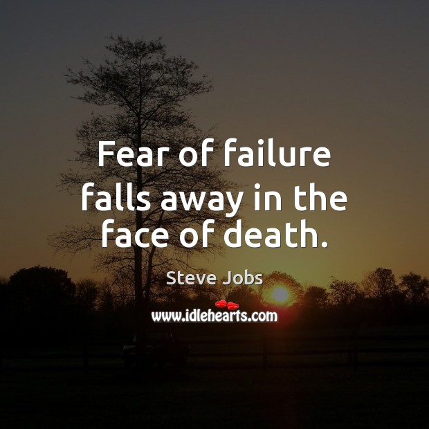 Image, Fear of failure falls away in the face of death.