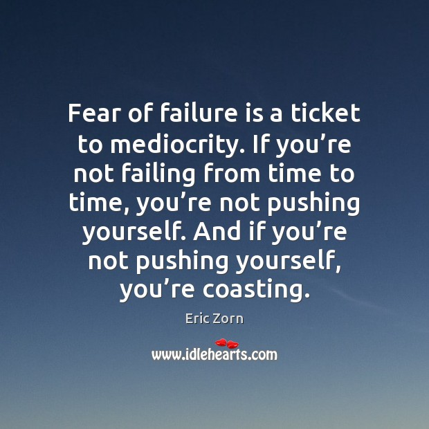 Fear of failure is a ticket to mediocrity. If you're not Image