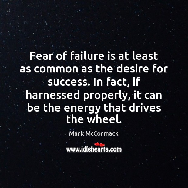 Fear of failure is at least as common as the desire for Mark McCormack Picture Quote