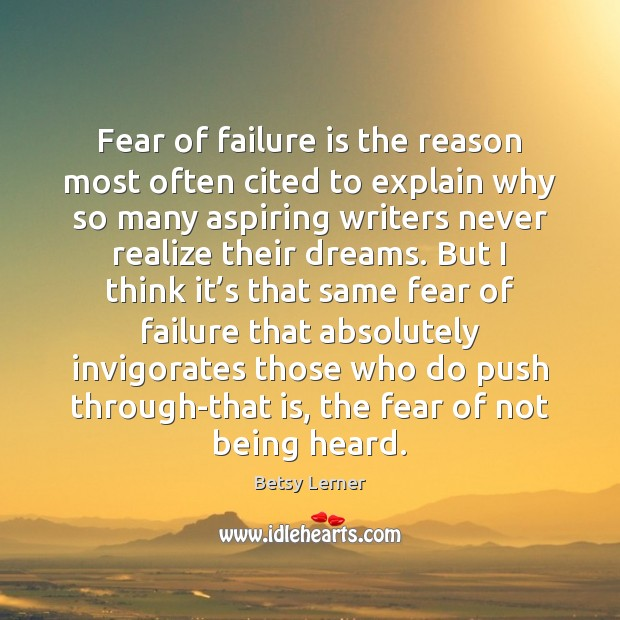 Fear of failure is the reason most often cited to explain why Image
