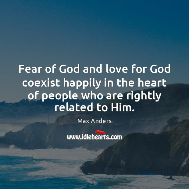 Fear of God and love for God coexist happily in the heart Max Anders Picture Quote