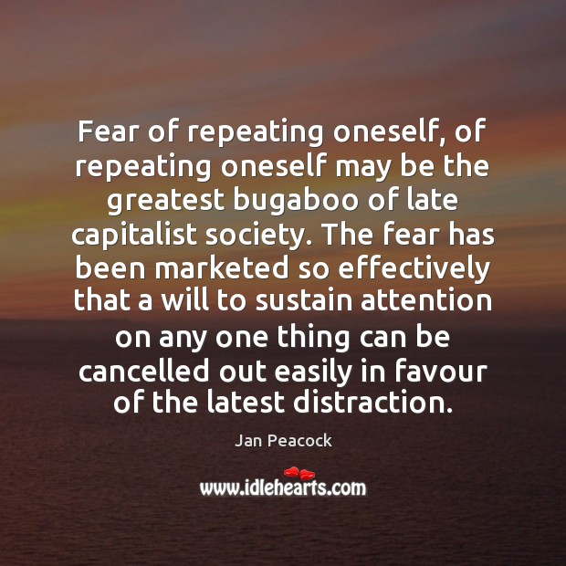 Fear of repeating oneself, of repeating oneself may be the greatest bugaboo Image