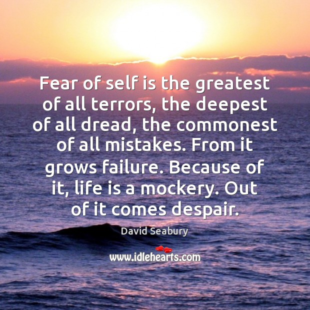 Fear of self is the greatest of all terrors, the deepest of Image