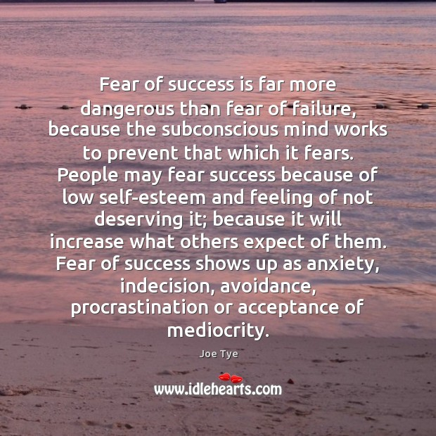 Fear of success is far more dangerous than fear of failure, because Image
